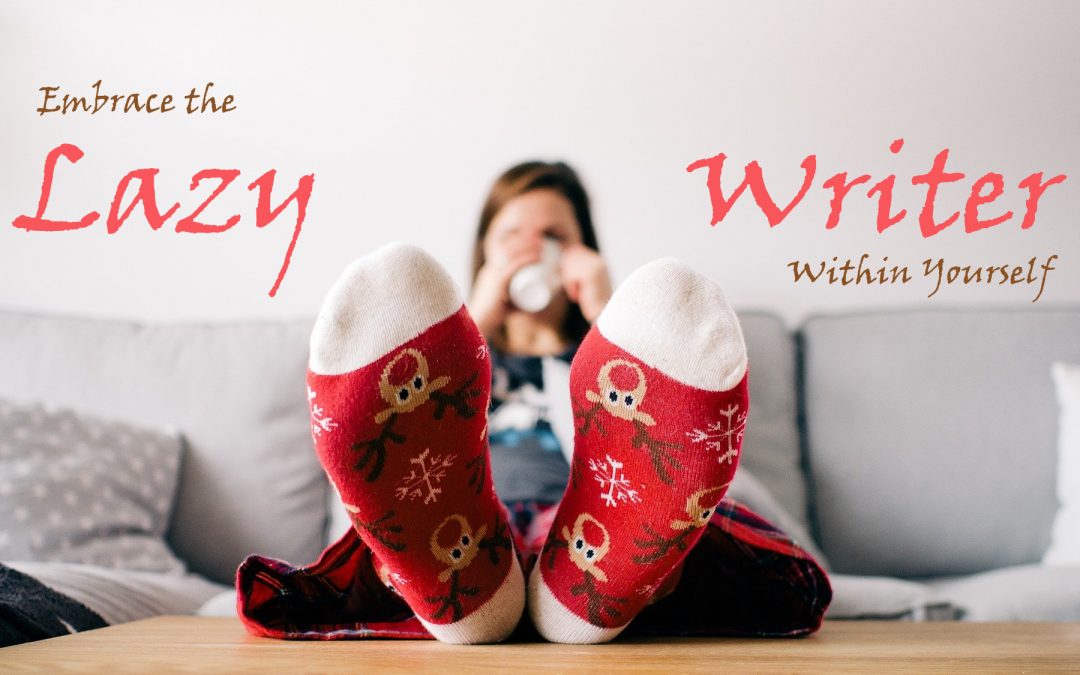 Embrace the Lazy Writer Within Yourself