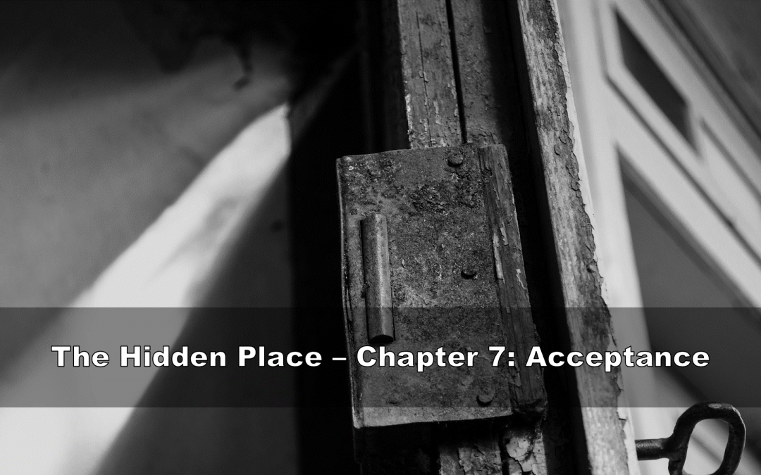 The Hidden Place – Chapter 7: Acceptance