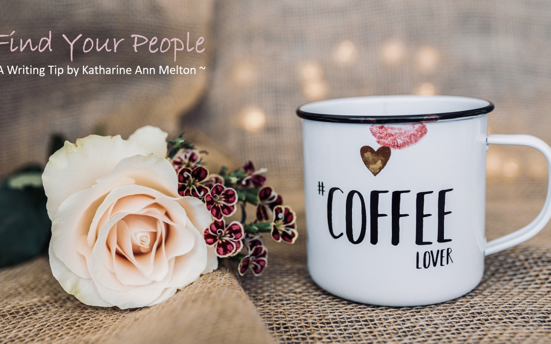 Find Your People — A Writing Tip by Katharine Ann Melton