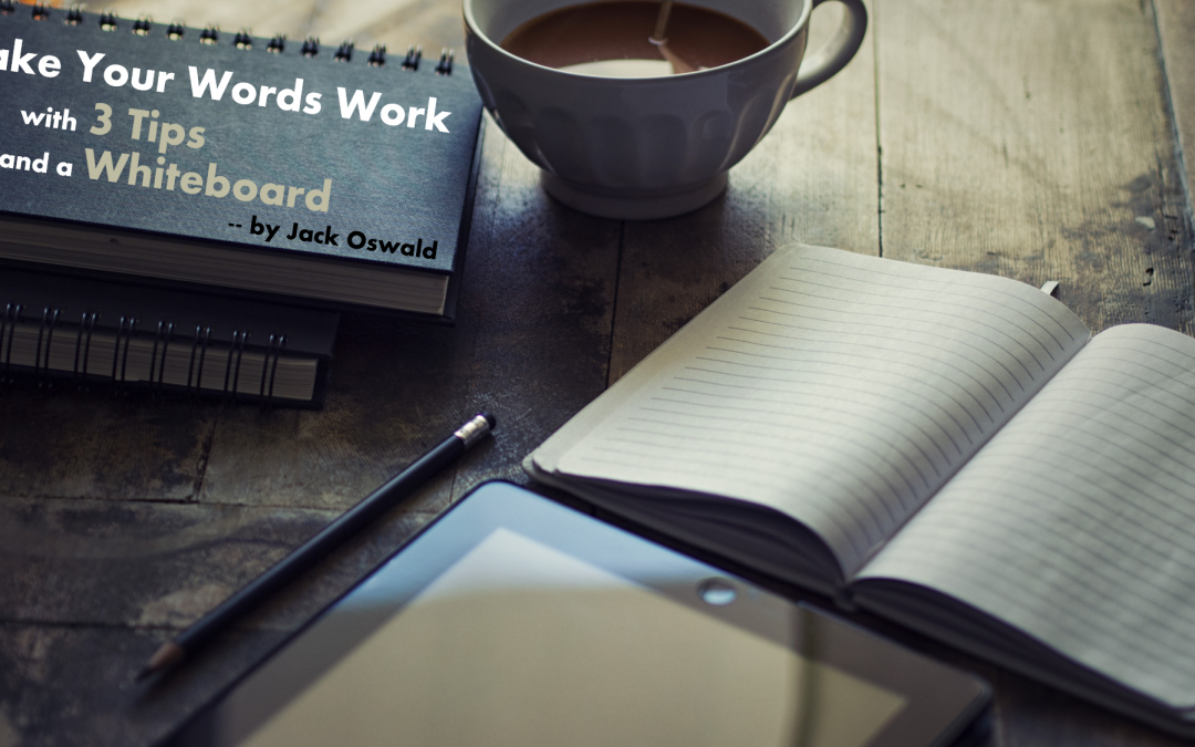 Make Your Words Work with 3 Tips and a Whiteboard — by Jack Oswald
