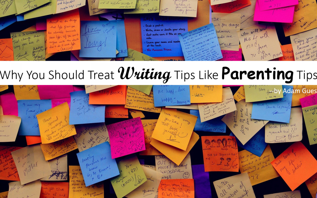 Treat Writing Tips Like Parenting Tips