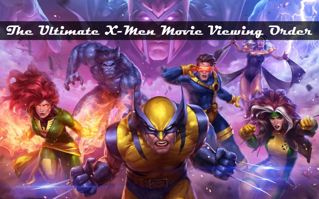 The Ultimate X-Men Movie Viewing Order