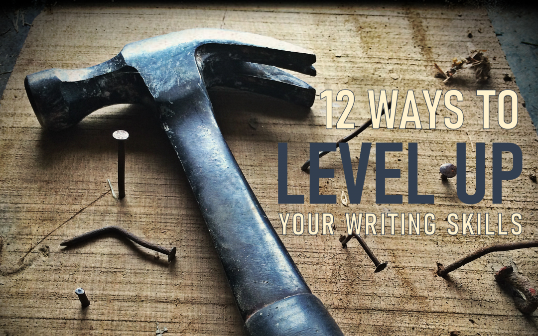 12 Ways to Level Up Your Writing Skills (and Stop Writing for an Audience of One)