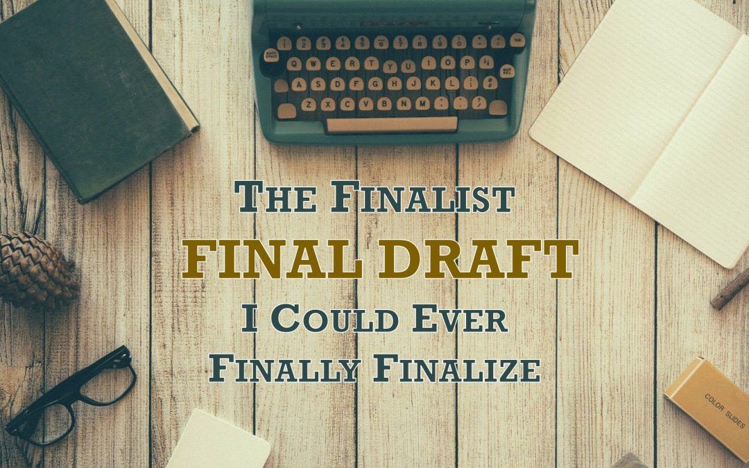 The Finalist Final Draft I Could Ever Finally Finalize