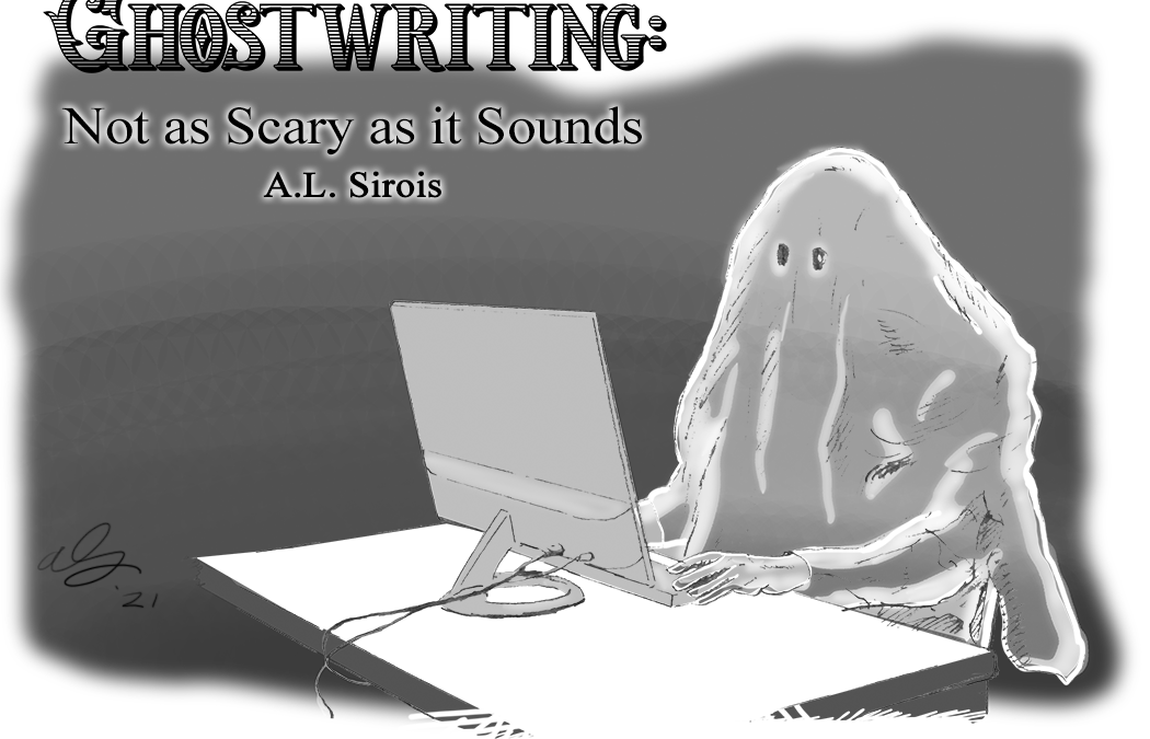 Ghostwriting: Not as Scary as it Sounds — by A.L. Sirois