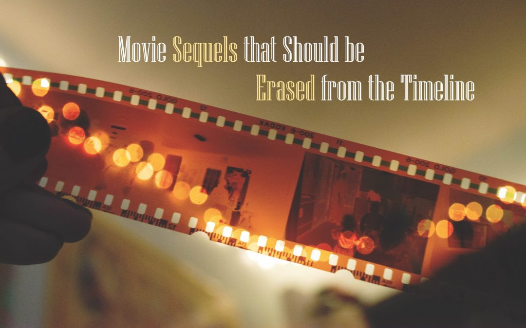Movie Sequels that Should be Erased from the Timeline