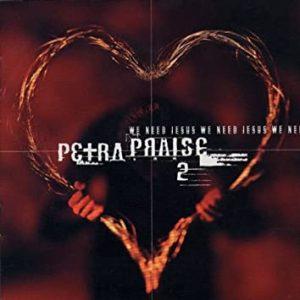Petra Praise 2 - We Need Jesus