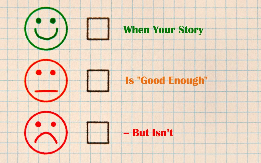 "When Your Story is ""Good Enough"" — But Isn't"