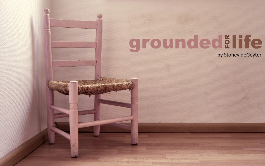 Grounded for Life — A Story of My Life