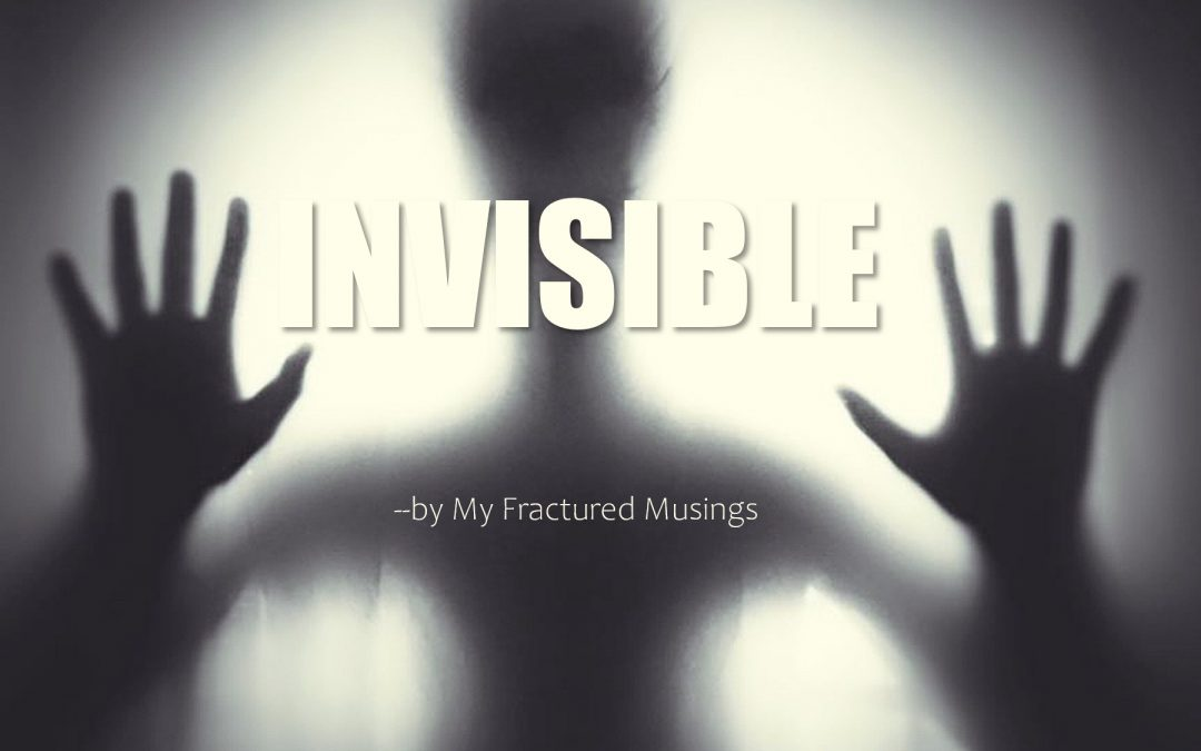 Invisible — by My Fractured Musings
