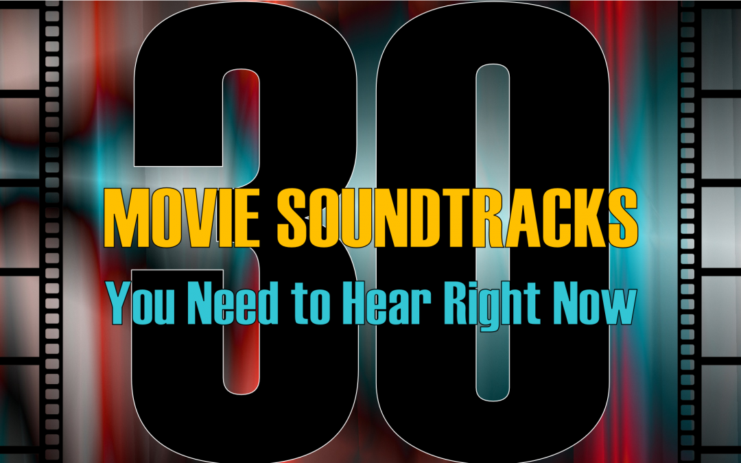 30 Movie Soundtracks You Need to Hear Right Now