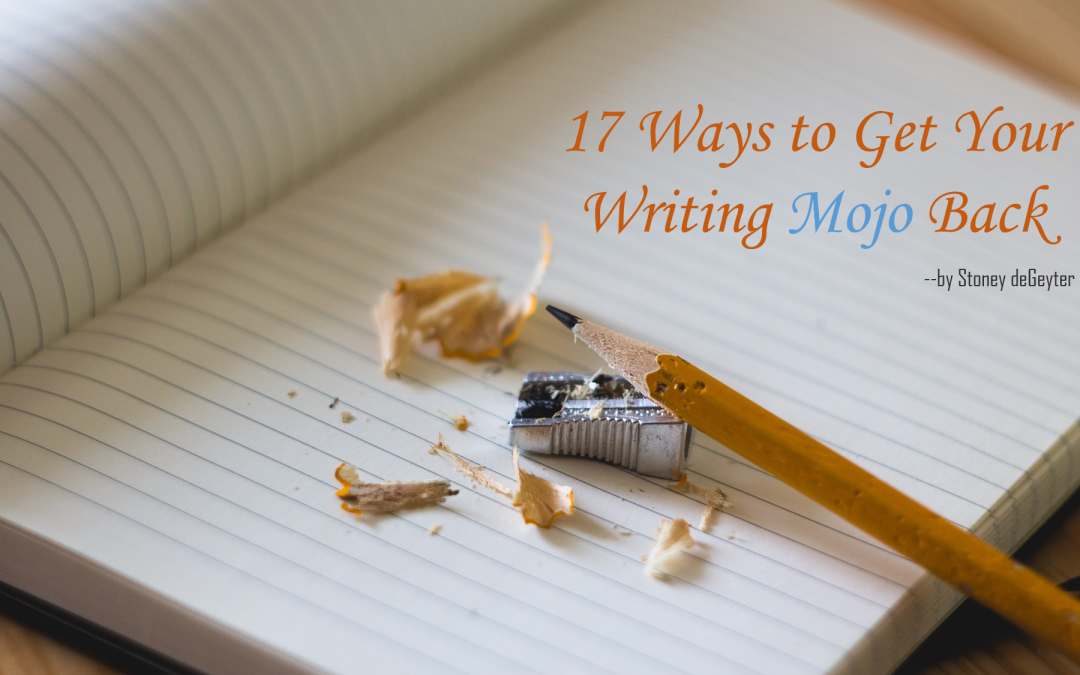 17 ways to get your writing mojo back